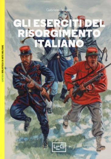 Gli eserciti del Risorgimento italiano 1848-1870 - Gabriele Esposito |