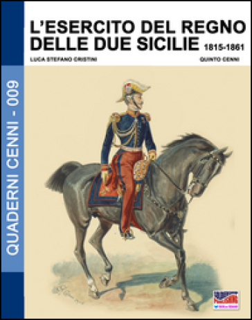 L'esercito del Regno delle due Sicilie 1815-1861 - Luca Stefano Cristini |