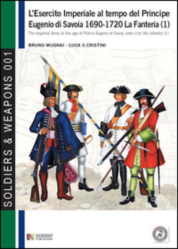 L'esercito imperiale al tempo del principe Eugenio di Savoia 1690-1720. 1.La fanteria - Bruno Mugnai |