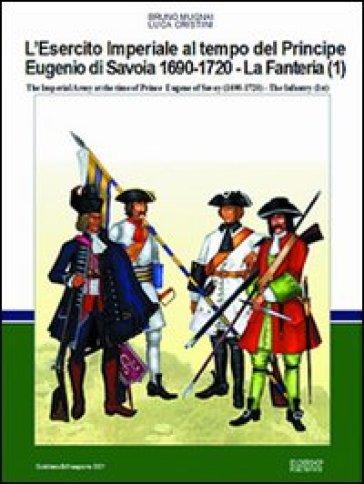 L'esercito imperiale al tempo del principe Eugenio di Savoia (1690-720). La fanteria. Ediz. italiana e inglese. 1. - Bruno Mugnai | Kritjur.org