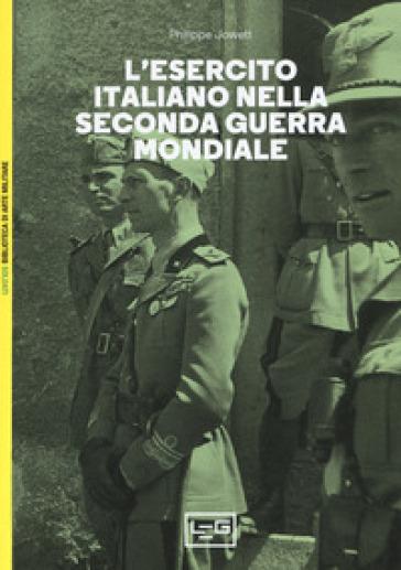 L'esercito italiano nella seconda guerra mondiale - Philip Jowett | Jonathanterrington.com