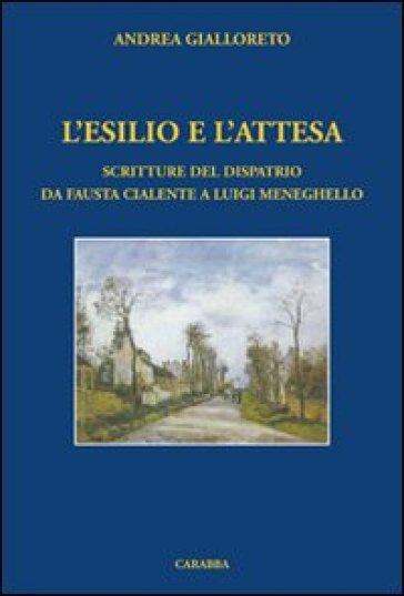 L'esilio e l'attesa. Scritture del dispatrio da fausta Cialente a Luigi Meneghello - Andrea Gialloreto |