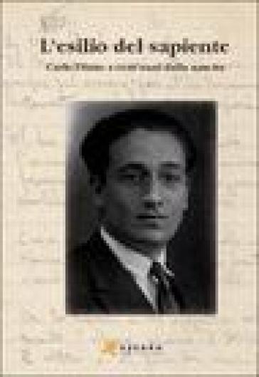 L'esilio del sapiente. Carlo Diano a cent'anni dalla nascita. Atti del Convegno (Padova, 23 ottobre 2002) - O. Longo |
