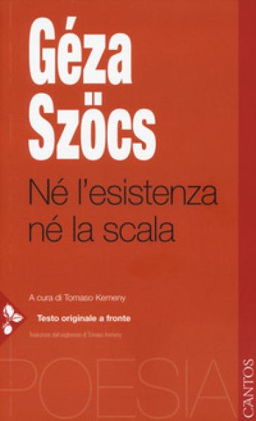 Né l'esistenza né la scala. Testo ungherese a fronte - Géza Szocs | Kritjur.org