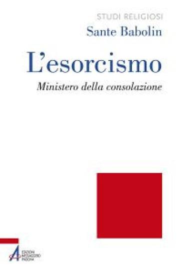 L'esorcismo. Ministero della consolazione - Sante Babolin |