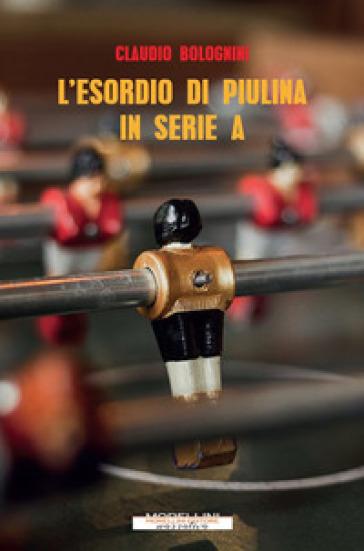 L'esordio di Piulina in serie A - Claudio Bolognini | Kritjur.org