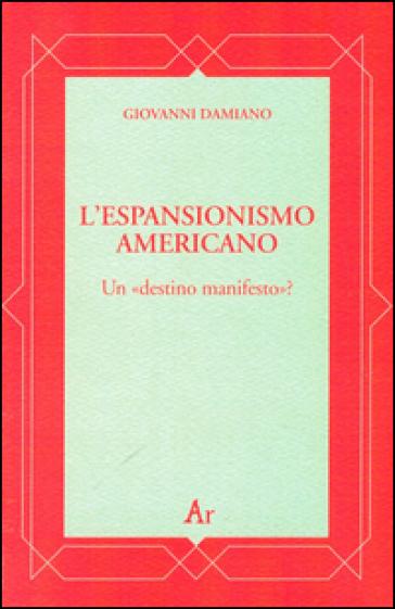 L'espansionismo americano. Un «destino manifesto»? - Giovanni Damiano  