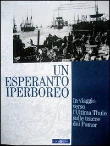 Un esperanto iperboreo. In viaggio verso l'ultima Thule sulle tracce dei Pomor - Roberto Scarcia   Jonathanterrington.com