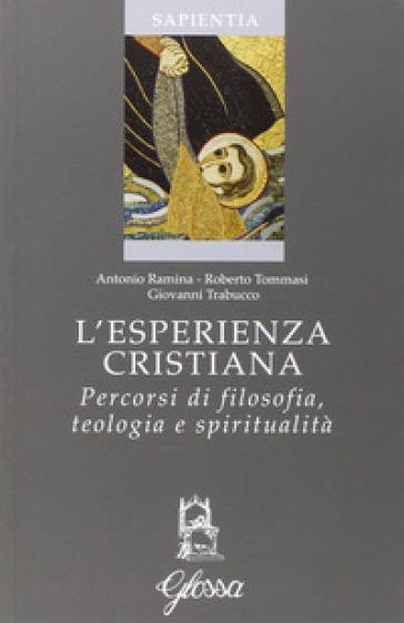 L'esperienza cristiana. Percorsi di filosofia, teologia e spiritualità - Antonio Ramina pdf epub