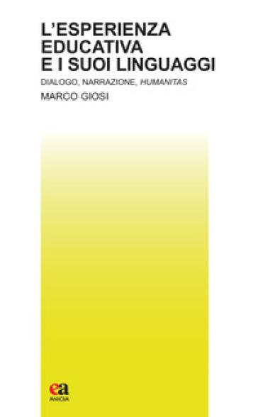 L'esperienza educativa e i suoi linguaggi. Dialogo, narrazione, humanitas - Marco Giosi | Thecosgala.com