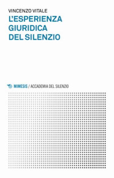 L'esperienza giuridica del silenzio - Vincenzo Vitale |