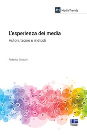 L'esperienza dei media. Autori, teorie e metodi - Federico Tarquini |