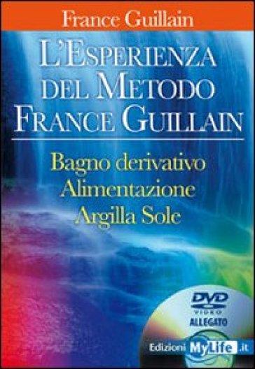 L\'esperienza del metodo France Guillain. Con DVD - France Guillain ...