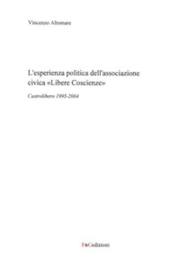 L'esperienza politica dell'associazione civica «Libere Coscienze». Castrolibero 1995-2004 - Vincenzo Altomare | Kritjur.org