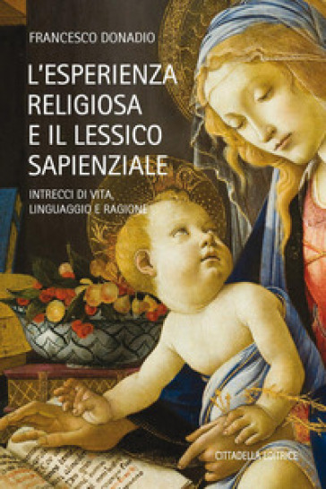 L'esperienza religiosa e lessico sapienzale. Intrecci di vita, linguaggio, ragione - Francesco Donadio  