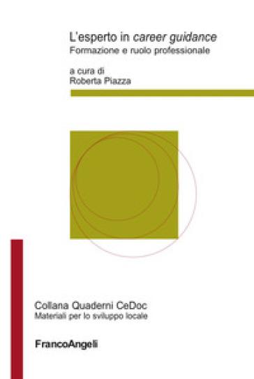 L'esperto in «career guidance». Formazione e ruolo professionale - R. Piazza |