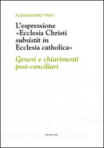 L'espressione «Ecclesia Christi subsistit in Ecclesia catholica»: genesi e chiarimenti post-conciliari - Alessandro Frati   Jonathanterrington.com