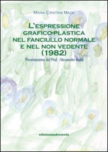 L'espressione grafico-plastica nel fanciullo normale e nel non vedente - M. Cristina Mazzi | Jonathanterrington.com