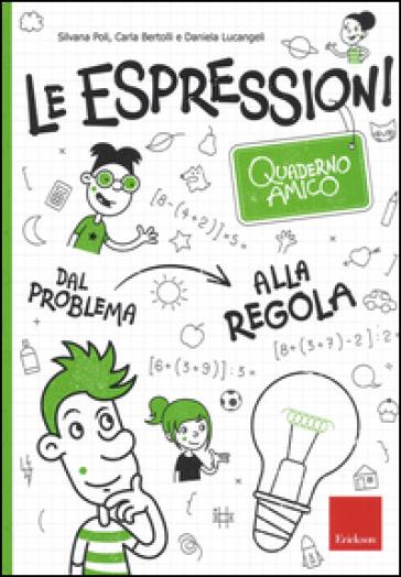 Le espressioni. Quaderno amico. Dal problema alla regola - Silvana Poli | Thecosgala.com