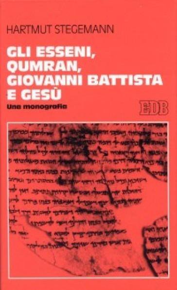 Gli esseni, Qumran, Giovanni Battista e Gesù. Una monografia - Hartmut Stegemann  