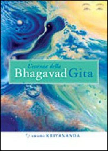 L'essenza della Bhagavad Gita. Commentata da Paramhansa Yogananda - Swami Kriyananda | Ericsfund.org