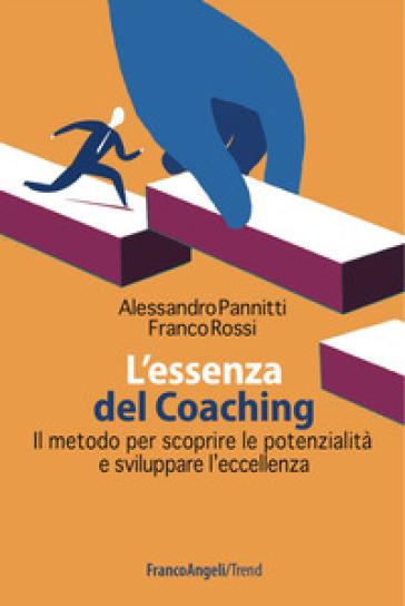L'essenza del coaching. Il metodo per scoprire le potenzialità e sviluppare l'eccellenza - Alessandro Pannitti pdf epub