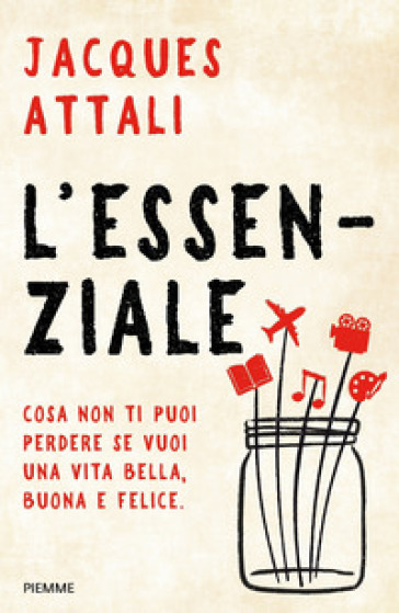 L'essenziale. Cosa non ti puoi perdere se vuoi una vita bella, buona e felice - Jacques Attali | Thecosgala.com
