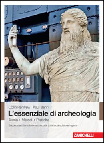 L'essenziale di archeologia. Teoria, metodi, pratiche - Colin Renfrew |