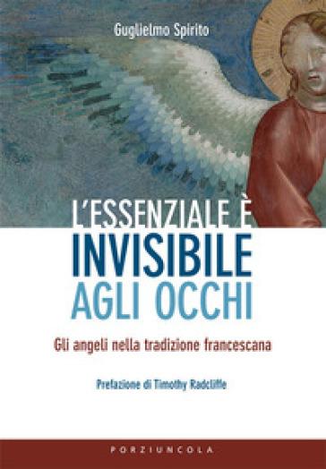 L'essenziale è invisibile agli occhi. Gli angeli nella tradizione francescana - Guglielmo Spirito | Thecosgala.com