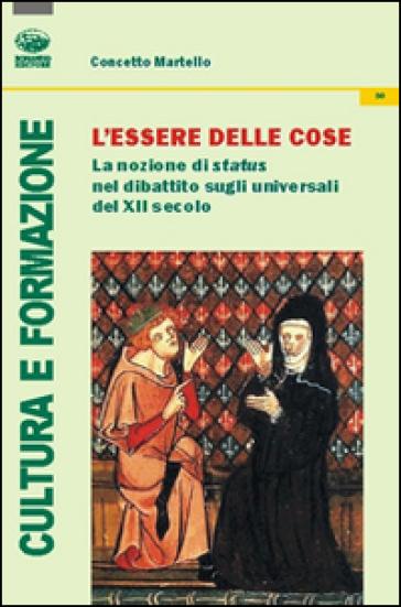 L'essere delle cose. La nozione di status nel dibattito sugli universali del XII secolo - Concetto Martello |