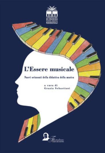 L'essere musicale. Nuovi orizzonti della didattica della musica - Gioia Sebastiani |
