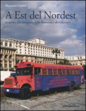 A est del Nordest. In spider alla conquista della Romania e altri racconti - Maurizio Crema   Rochesterscifianimecon.com