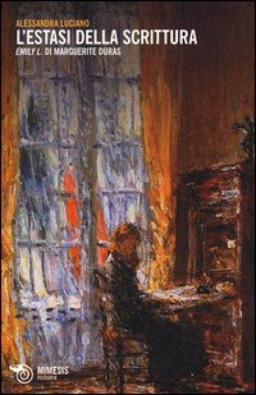 L'estasi della scrittura. «Emily L.» di Margerite Duras - Alessandra Luciano | Rochesterscifianimecon.com