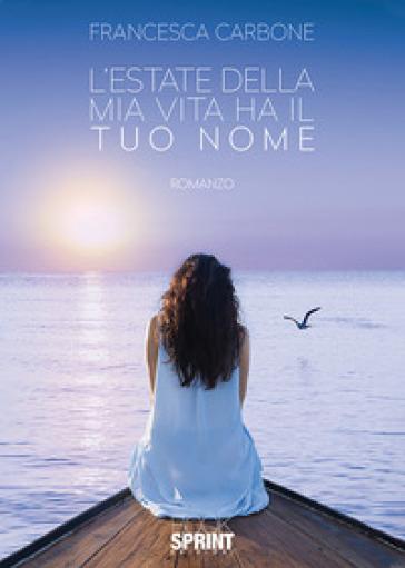 L'estate della mia vita ha il tuo nome - Francesca Carbone |