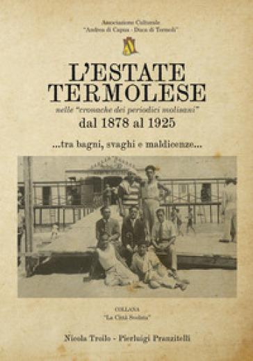 L'estate termolese. Nelle cronache dei periodici molisani dal 1878 al 1925 - Nicola Troilo |