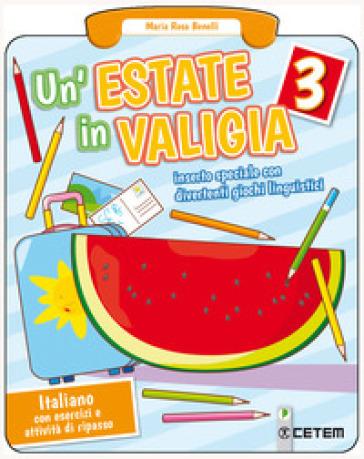 Un'estate in valigia. Italiano. Per la Scuola elementare. 3. - M. Rosa Benelli | Thecosgala.com