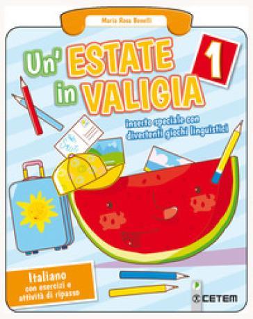Un'estate in valigia. Italiano. Per la Scuola elementare. 1. - M. Rosa Benelli   Jonathanterrington.com