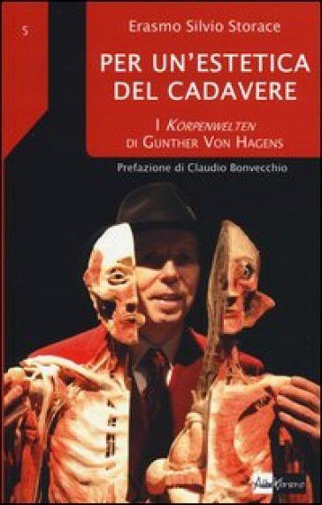 Per un'estetica del cadavere. I Korpenwelten di Gunther von Hagens - Erasmo Silvio Storace | Rochesterscifianimecon.com