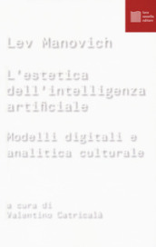L estetica dell intelligenza artificiale. Modelli digitali e analitica culturale