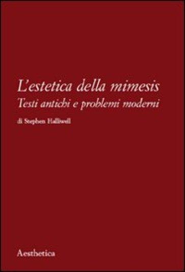 L'estetica della mimesis. Testi antichi e problemi moderni - Stephen Halliwell |