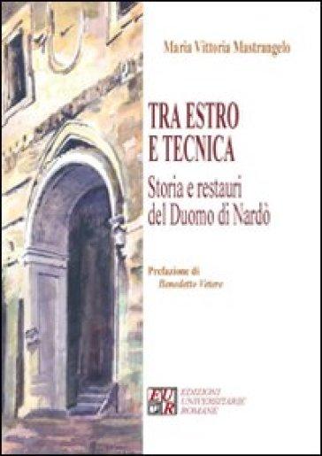 Tra estro e tecnica. Storia e restauri del Duomo di Nardò - M. Vittoria Mastrangelo |
