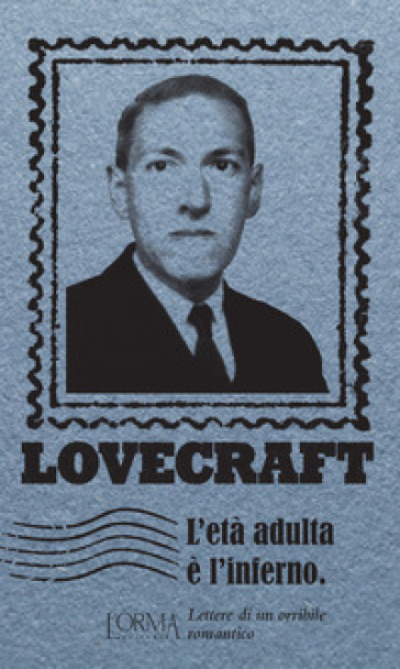L'età adulta è l'inferno. Lettere di un orribile romantico - Howard Phillips Lovecraft | Thecosgala.com