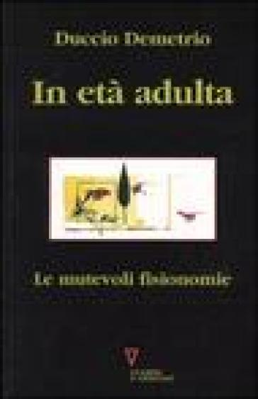 In età adulta. Le mutevoli fisionomie - Duccio Demetrio |