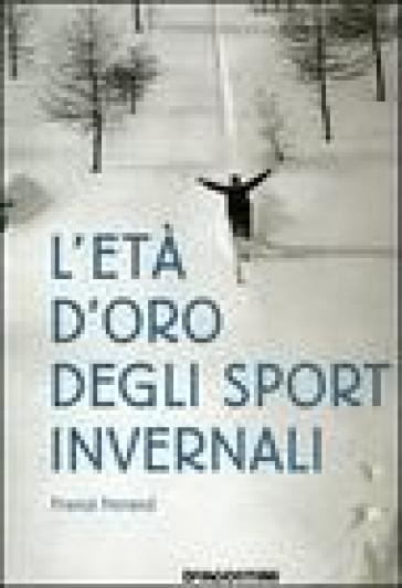 L'età d'oro degli sport invernali - Franck Ferrand |
