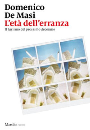 L'età dell'erranza. Il turismo del prossimo decennio - Domenico De Masi | Ericsfund.org