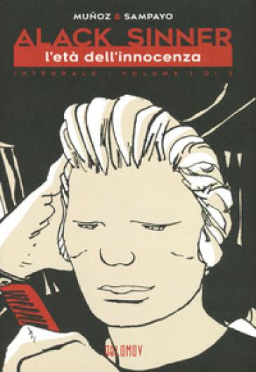 L'età dell'innocenza. Alack Sinner. Ediz. integrale. 1. - José Munoz   Thecosgala.com