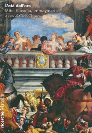 L'età dell'oro. Mito, filosofia, immaginario - Carlo Chiurco  
