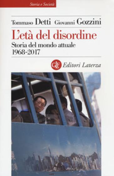 L'età del disordine. Storia del mondo attuale 1968-2017 - Tommaso Detti | Rochesterscifianimecon.com