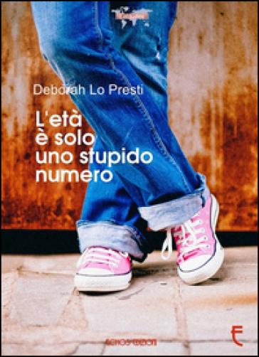 L'età è solo uno stupido numero - Deborah Lo Presti |