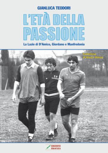 L'età della passione. La Lazio di D'Amico, Giordano e Manfredonia - Gianluca Teodori  